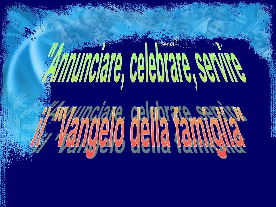 Annunciare, celebrare, servire il Vangelo della famiglia