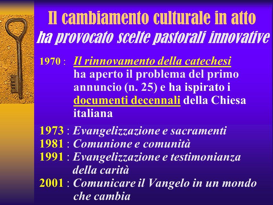 Il cambiamento culturale in atto ha provocato scelte pastorali innovative