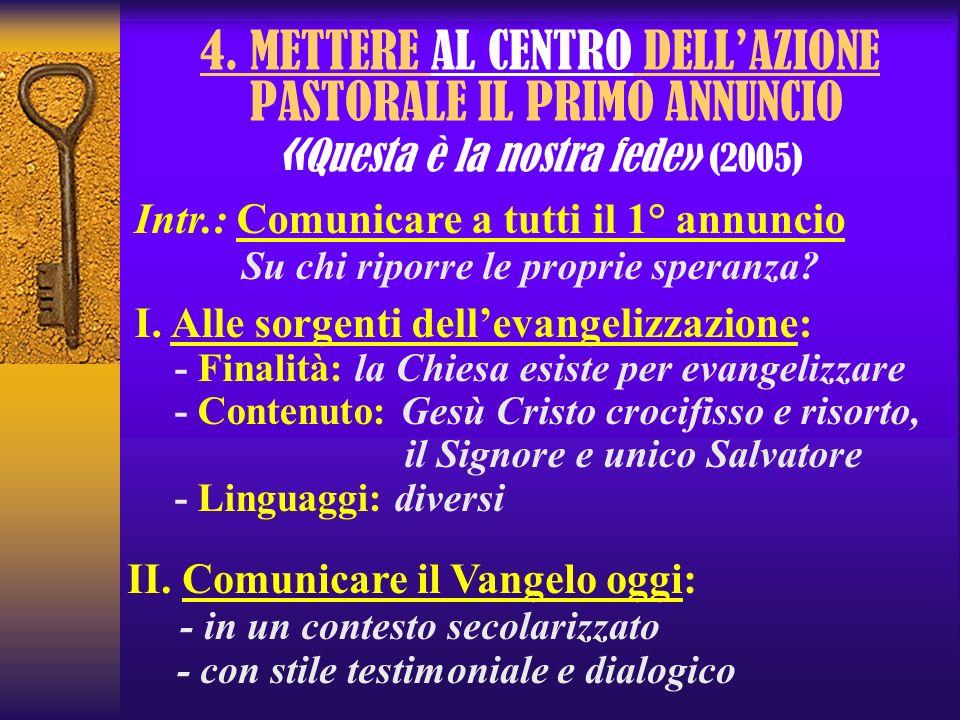 4. METTERE AL CENTRO DELL'AZIONE PASTORALE IL PRIMO ANNUNCIO «Questa è la nostra fede» (2005)