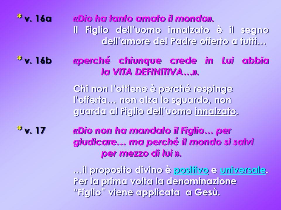 * v. 16b «perché chiunque crede in Lui abbia la VITA DEFINITIVA…».