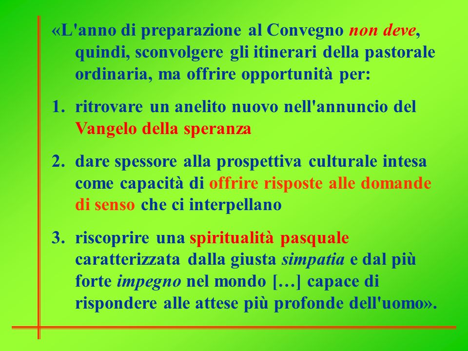 «L anno di preparazione al Convegno non deve, quindi, sconvolgere gli itinerari della pastorale ordinaria, ma offrire opportunità per: