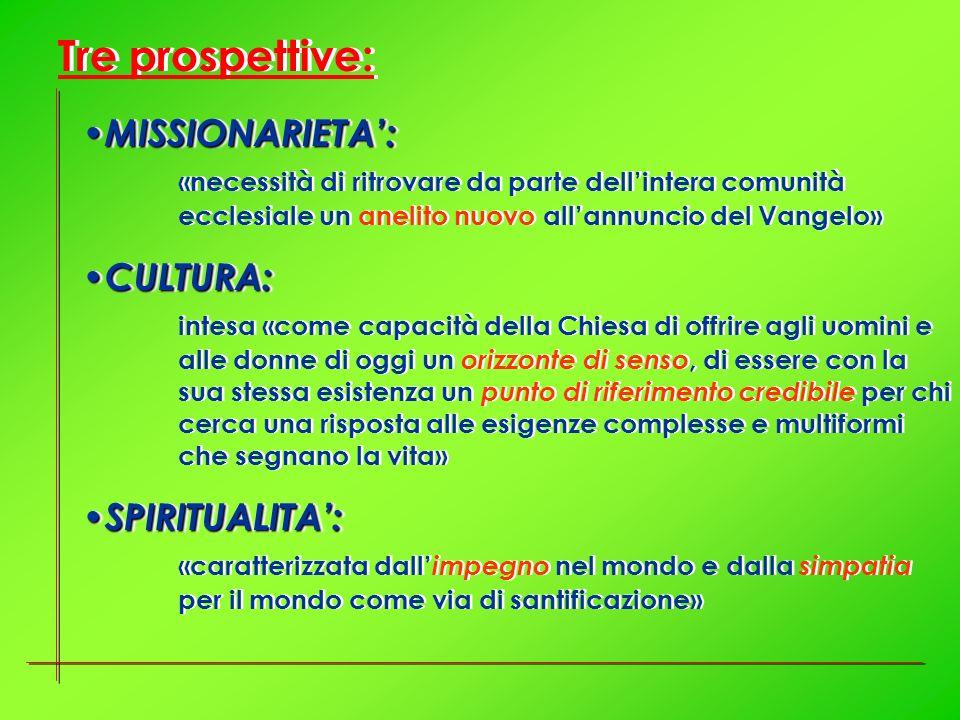 Tre prospettive: MISSIONARIETA': «necessità di ritrovare da parte dell'intera comunità ecclesiale un anelito nuovo all'annuncio del Vangelo»