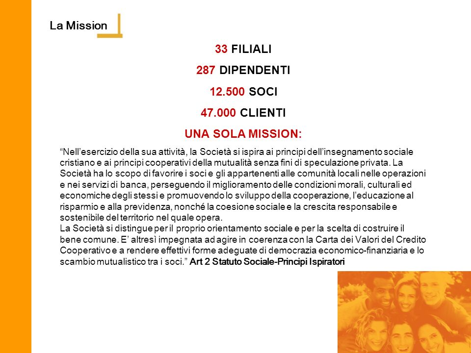 La Mission 33 FILIALI 287 DIPENDENTI 12.500 SOCI 47.000 CLIENTI