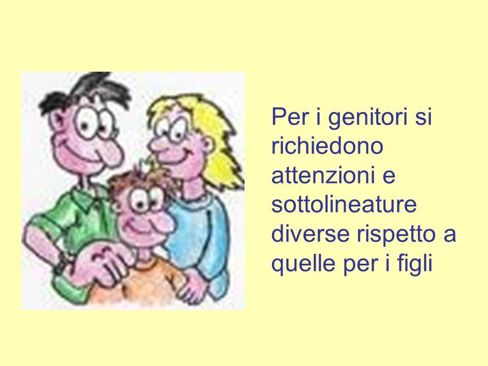 Per i genitori si richiedono attenzioni e sottolineature diverse rispetto a quelle per i figli