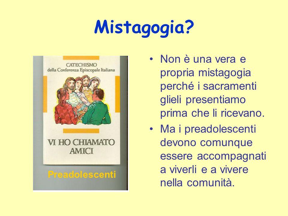 Mistagogia Non è una vera e propria mistagogia perché i sacramenti glieli presentiamo prima che li ricevano.