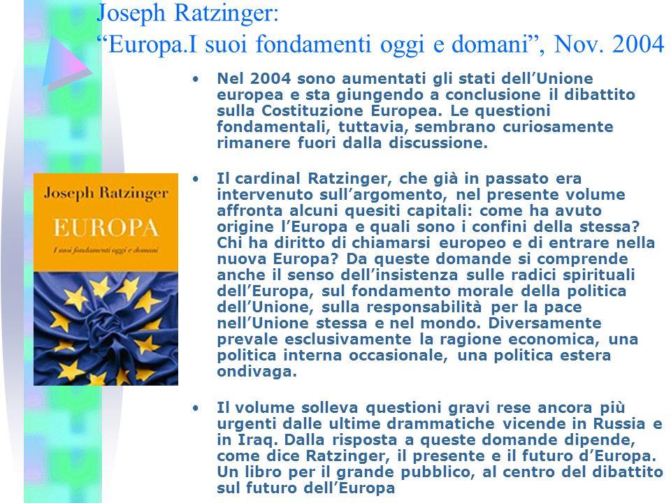 Joseph Ratzinger: Europa.I suoi fondamenti oggi e domani , Nov. 2004