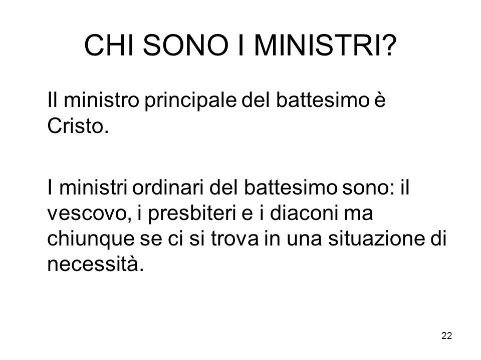 CHI SONO I MINISTRI Il ministro principale del battesimo è Cristo.