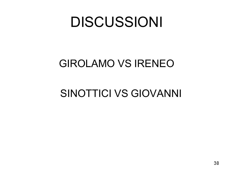 DISCUSSIONI GIROLAMO VS IRENEO SINOTTICI VS GIOVANNI