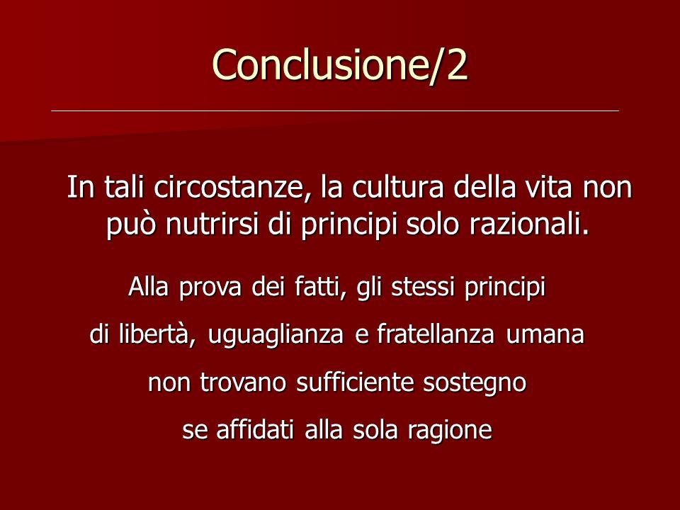 Conclusione/2 In tali circostanze, la cultura della vita non può nutrirsi di principi solo razionali.