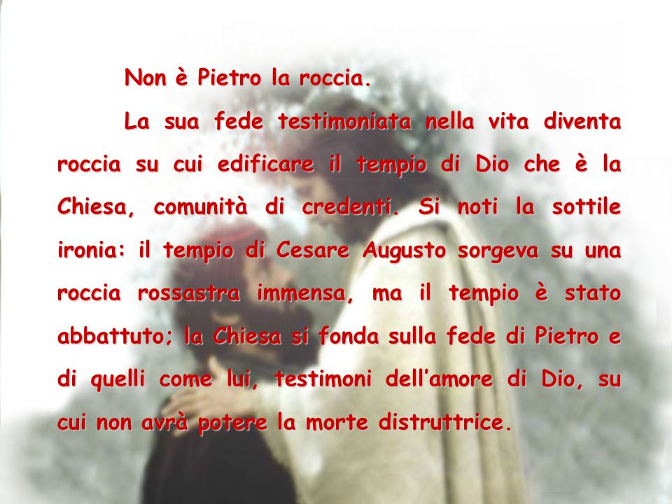 Non è Pietro la roccia.