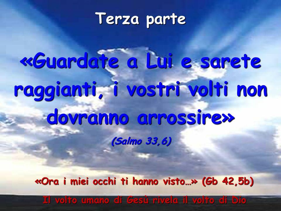 Terza parte «Guardate a Lui e sarete raggianti, i vostri volti non dovranno arrossire» (Salmo 33,6)