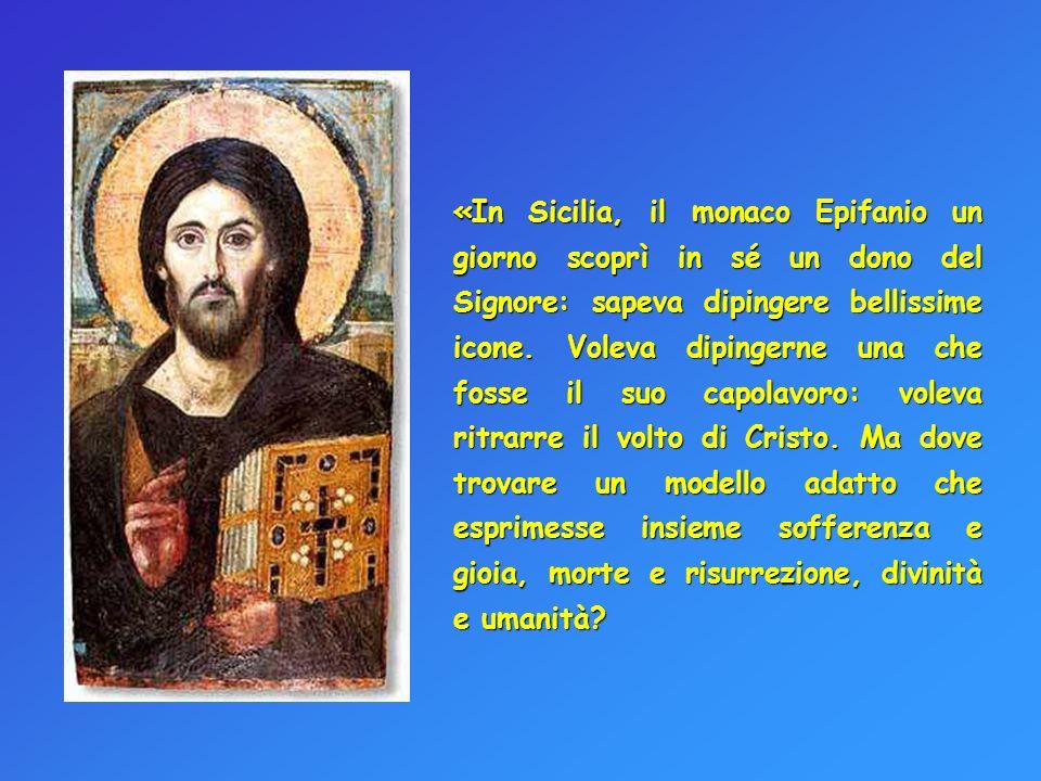 «In Sicilia, il monaco Epifanio un giorno scoprì in sé un dono del Signore: sapeva dipingere bellissime icone.