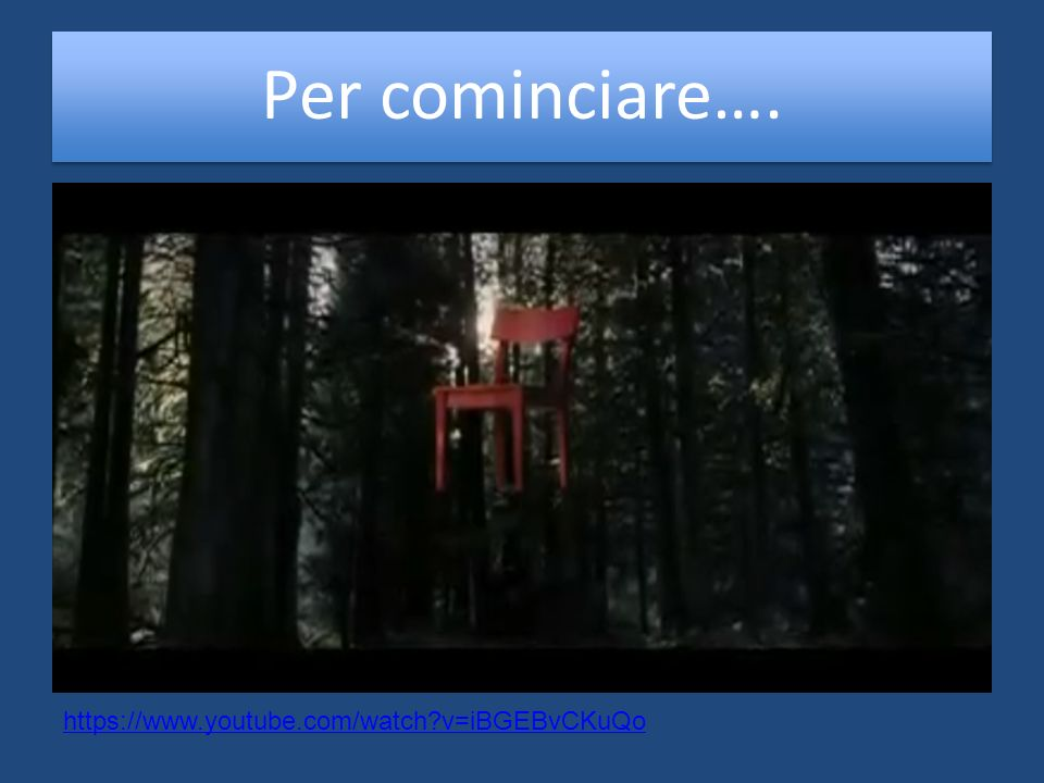 Per cominciare…. https://www.youtube.com/watch v=iBGEBvCKuQo
