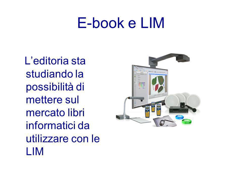 E-book e LIM L'editoria sta studiando la possibilità di mettere sul mercato libri informatici da utilizzare con le LIM.