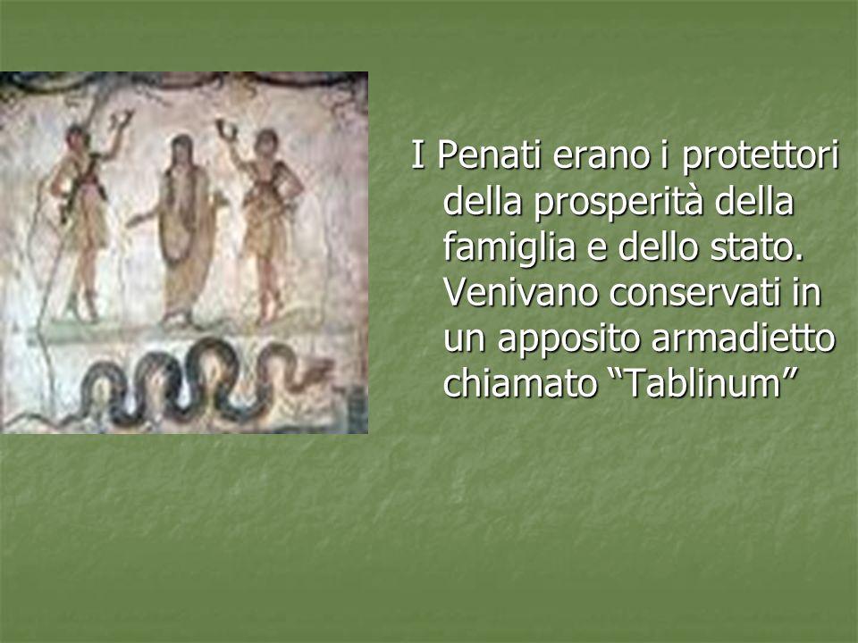 I Penati erano i protettori della prosperità della famiglia e dello stato.