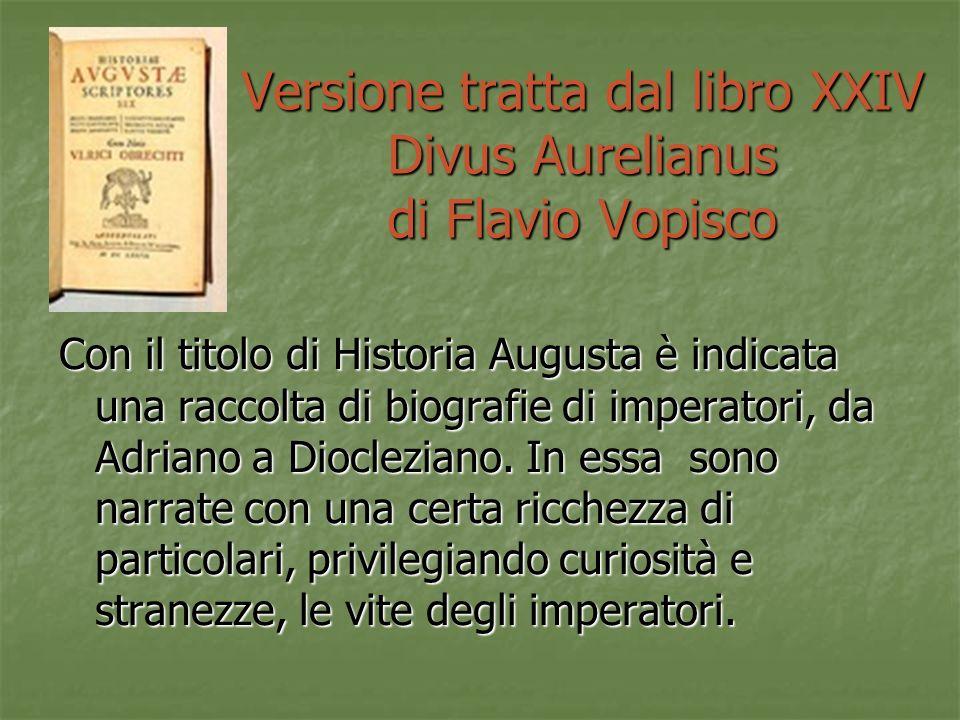 Versione tratta dal libro XXIV Divus Aurelianus di Flavio Vopisco