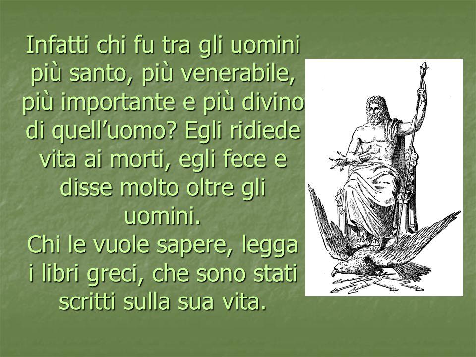 Infatti chi fu tra gli uomini più santo, più venerabile, più importante e più divino di quell'uomo.