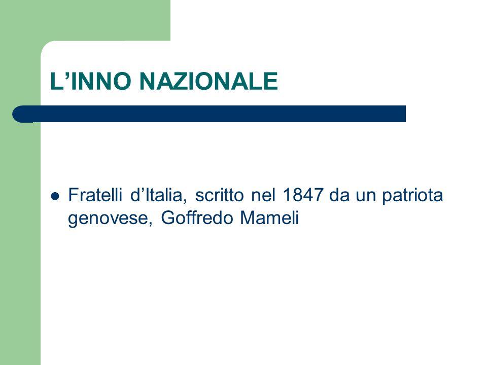 L'INNO NAZIONALE Fratelli d'Italia, scritto nel 1847 da un patriota genovese, Goffredo Mameli