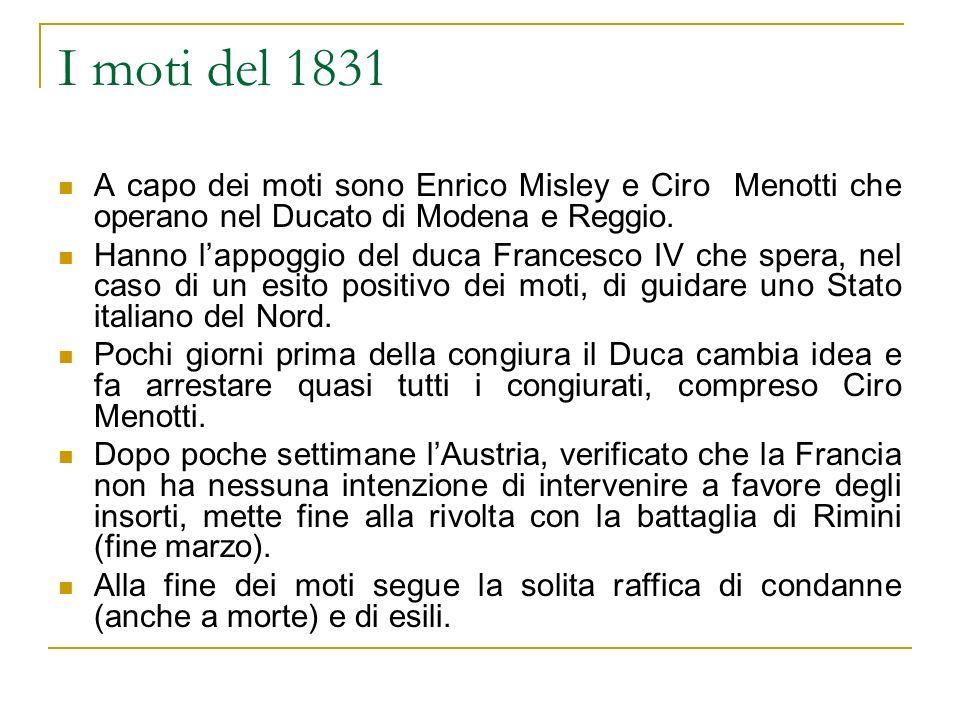 I moti del 1831 A capo dei moti sono Enrico Misley e Ciro Menotti che operano nel Ducato di Modena e Reggio.