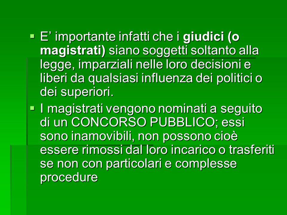 E' importante infatti che i giudici (o magistrati) siano soggetti soltanto alla legge, imparziali nelle loro decisioni e liberi da qualsiasi influenza dei politici o dei superiori.