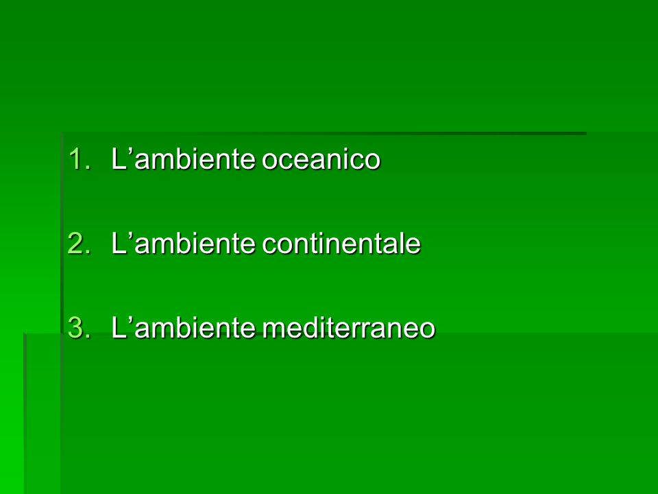 L'ambiente oceanico L'ambiente continentale L'ambiente mediterraneo