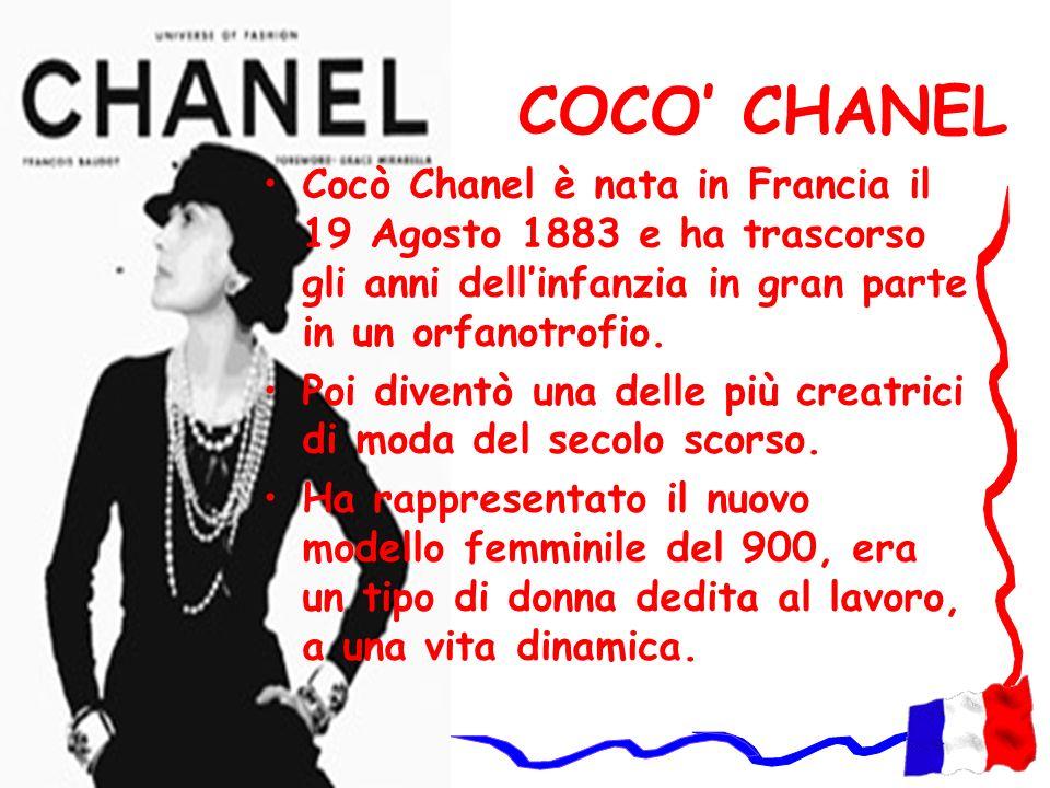 COCO' CHANEL Cocò Chanel è nata in Francia il 19 Agosto 1883 e ha trascorso gli anni dell'infanzia in gran parte in un orfanotrofio.