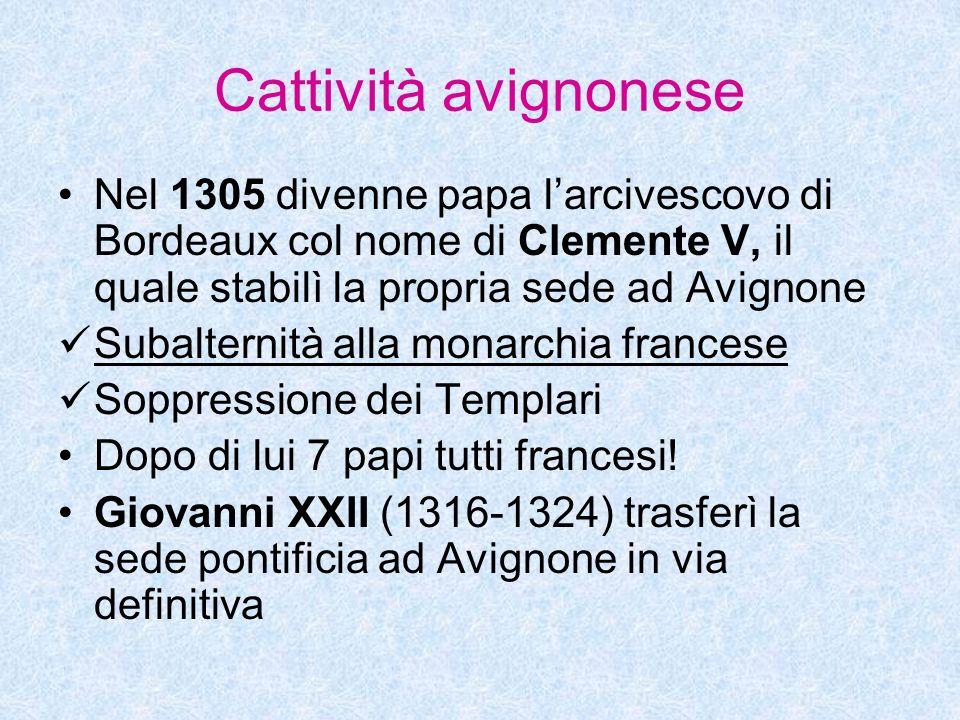 Cattività avignonese Nel 1305 divenne papa l'arcivescovo di Bordeaux col nome di Clemente V, il quale stabilì la propria sede ad Avignone.