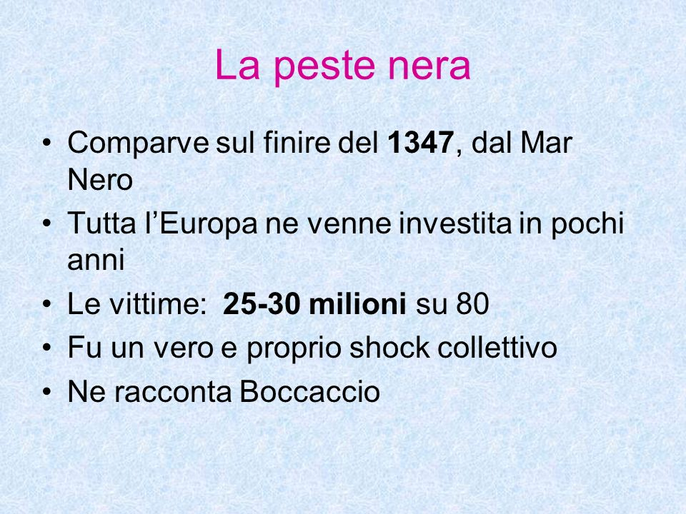 La peste nera Comparve sul finire del 1347, dal Mar Nero
