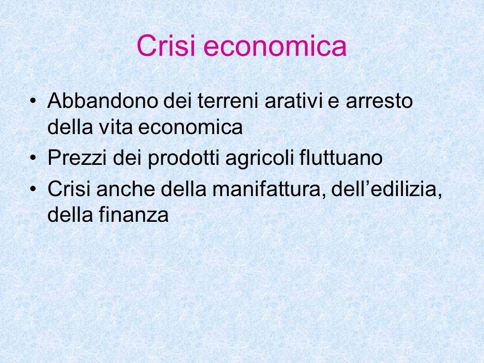 Crisi economica Abbandono dei terreni arativi e arresto della vita economica. Prezzi dei prodotti agricoli fluttuano.