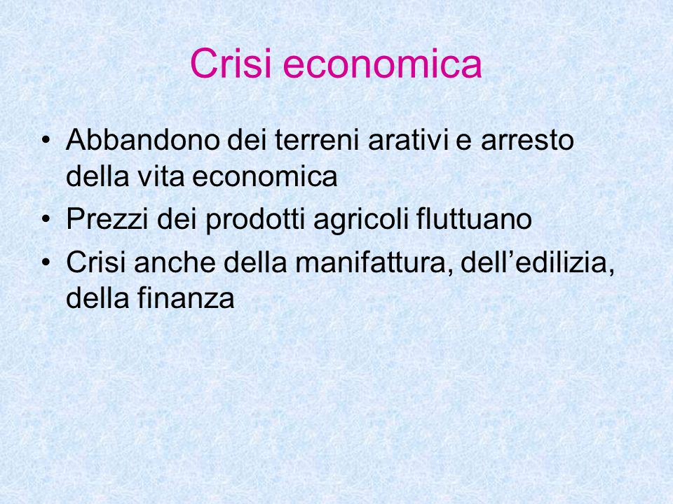Crisi economicaAbbandono dei terreni arativi e arresto della vita economica. Prezzi dei prodotti agricoli fluttuano.