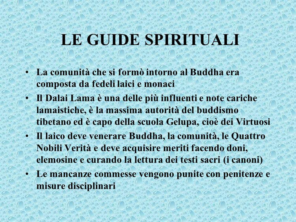LE GUIDE SPIRITUALI La comunità che si formò intorno al Buddha era composta da fedeli laici e monaci.