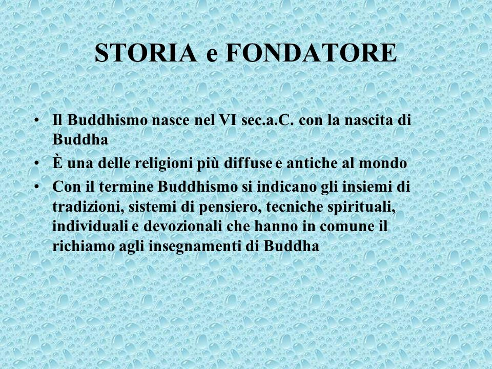 STORIA e FONDATORE Il Buddhismo nasce nel VI sec.a.C. con la nascita di Buddha. È una delle religioni più diffuse e antiche al mondo.