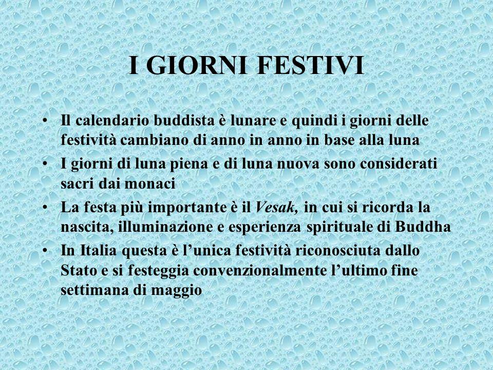 I GIORNI FESTIVI Il calendario buddista è lunare e quindi i giorni delle festività cambiano di anno in anno in base alla luna.
