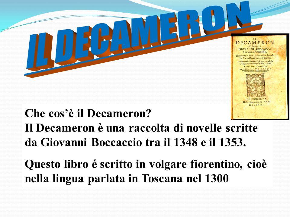 IL DECAMERON Che cos'è il Decameron Il Decameron è una raccolta di novelle scritte da Giovanni Boccaccio tra il 1348 e il 1353.