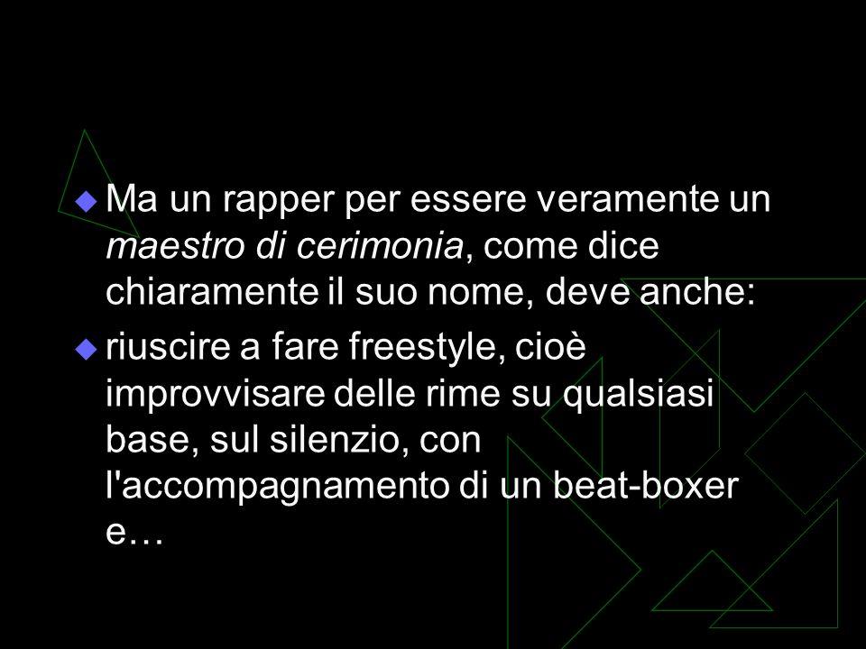 Ma un rapper per essere veramente un maestro di cerimonia, come dice chiaramente il suo nome, deve anche: