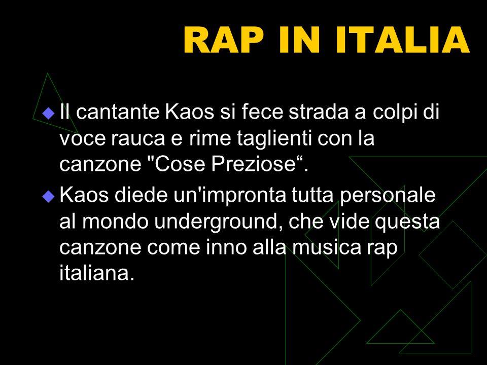 RAP IN ITALIA Il cantante Kaos si fece strada a colpi di voce rauca e rime taglienti con la canzone Cose Preziose .