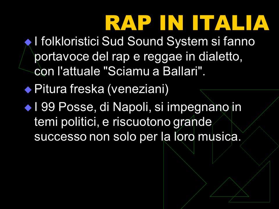 RAP IN ITALIA I folkloristici Sud Sound System si fanno portavoce del rap e reggae in dialetto, con l attuale Sciamu a Ballari .