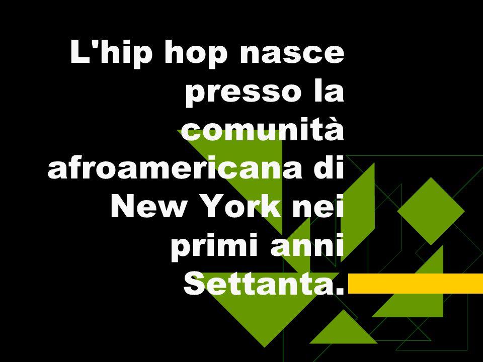 L hip hop nasce presso la comunità afroamericana di New York nei primi anni Settanta.