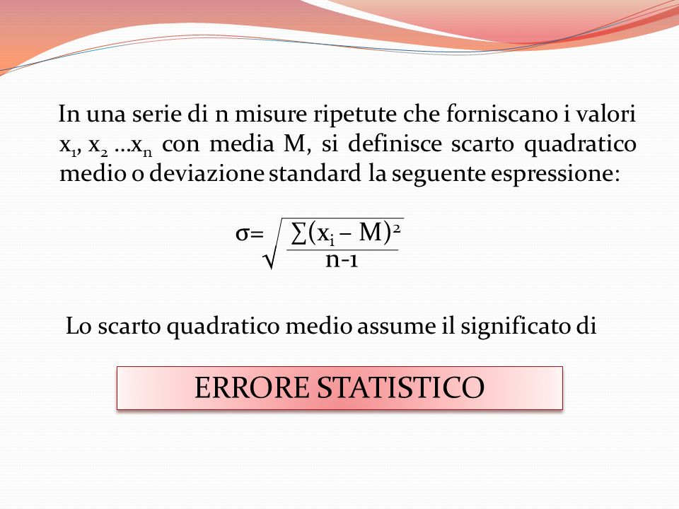 ERRORE STATISTICO σ= ∑(xi – M)2 √ n-1