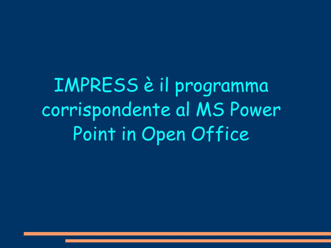 IMPRESS è il programma corrispondente al MS Power Point in Open Office