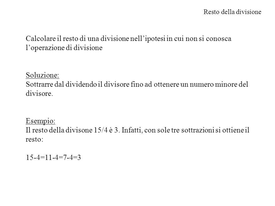 Resto della divisione Calcolare il resto di una divisione nell'ipotesi in cui non si conosca l'operazione di divisione.