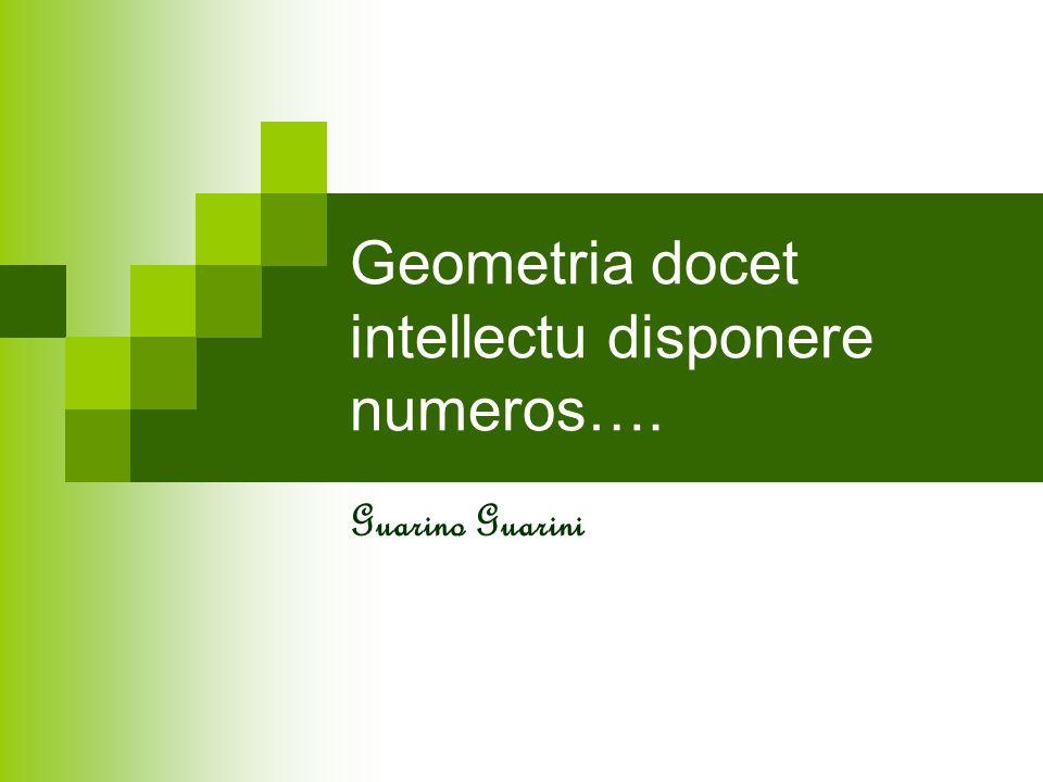 Geometria docet intellectu disponere numeros….