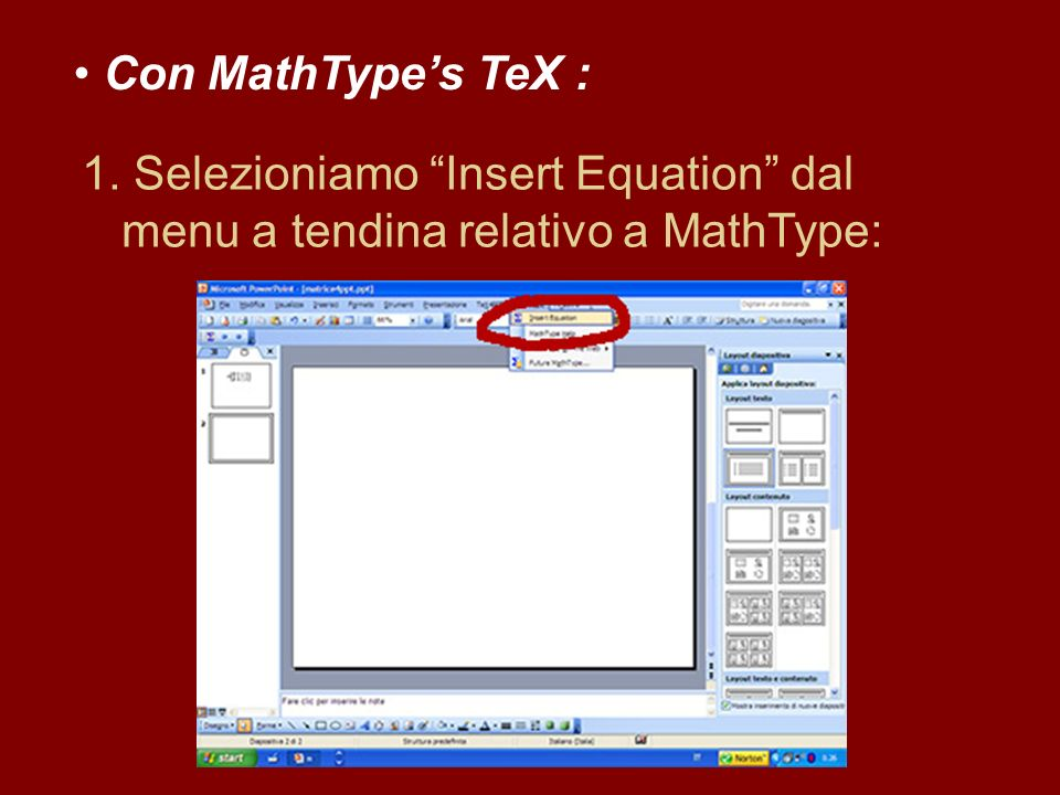 Con MathType's TeX : 1. Selezioniamo Insert Equation dal menu a tendina relativo a MathType: