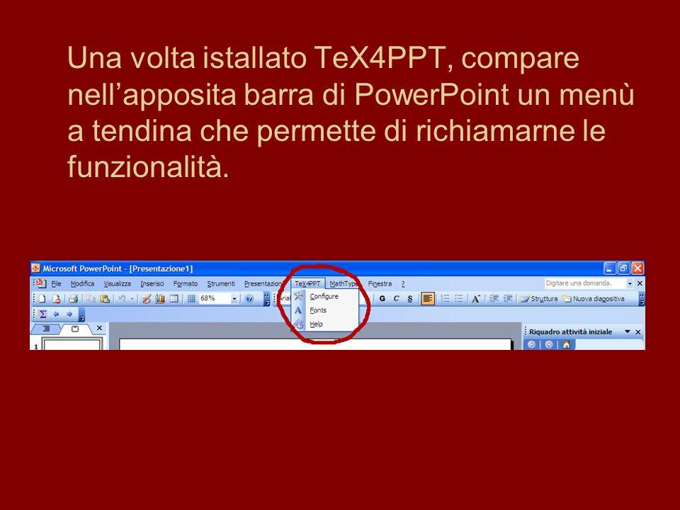 Una volta istallato TeX4PPT, compare nell'apposita barra di PowerPoint un menù a tendina che permette di richiamarne le funzionalità.