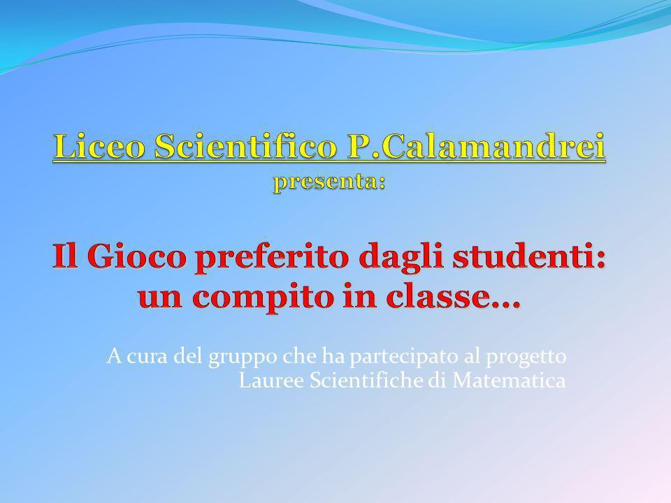 Liceo Scientifico P.Calamandrei presenta: Il Gioco preferito dagli studenti: un compito in classe…