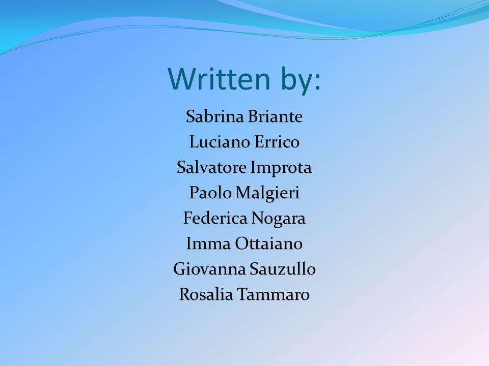 Written by:Sabrina Briante Luciano Errico Salvatore Improta Paolo Malgieri Federica Nogara Imma Ottaiano Giovanna Sauzullo Rosalia Tammaro