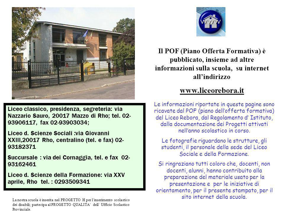 Il POF (Piano Offerta Formativa) è pubblicato, insieme ad altre informazioni sulla scuola, su internet all'indirizzo