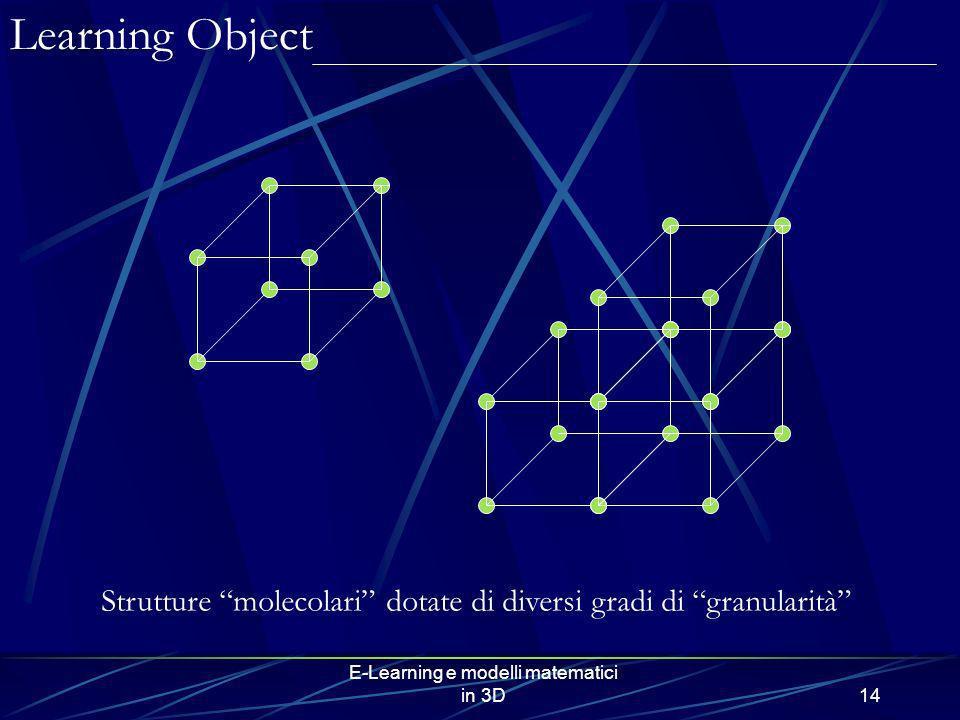 Learning Object Strutture molecolari dotate di diversi gradi di granularità E-Learning e modelli matematici in 3D.