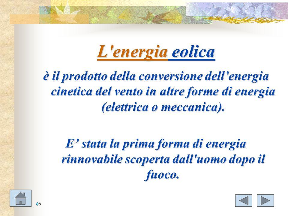 L energia eolica è il prodotto della conversione dell'energia cinetica del vento in altre forme di energia (elettrica o meccanica).