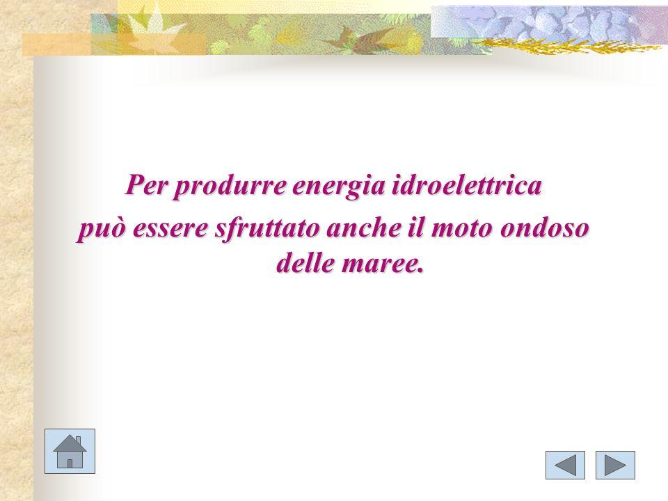 Per produrre energia idroelettrica